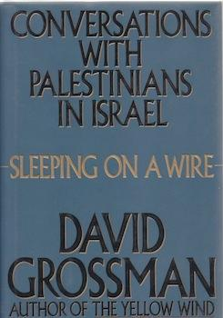 Sleeping on a Wire: Conversations with Palestinians in Israel.: Grossman, David.