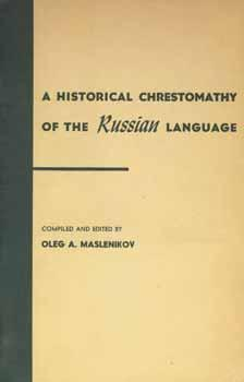 A Historical Chrestomathy of the Russian Language.: O. A. Maslenikov.