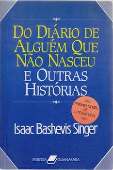 Do diario de alguem que nao nasceu e outras historias = Gimpel the Fool and other stories.: Singer,...