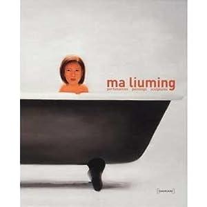 Ma Liuming: performances, paintings, sculptures.: Liuming Ma; Battiston,
