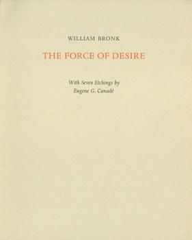 The Force of Desire. Original First Edition. One of 400 copies.: Bronk, William.
