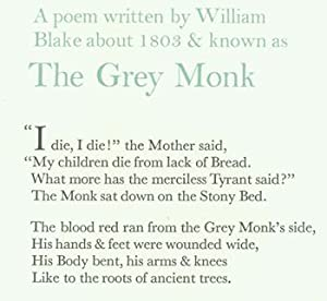 A poem written by William Blake about 1803 & known as The Grey Monk.