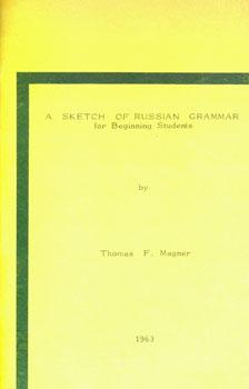 A Sketch Of Russian Grammar for Beginning Students.: Magner, Thomas F.