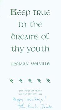 Keep true to the dreams of thy youth. - Herman Melville.: Ruyle, John, The Pequod Press. Melville, ...