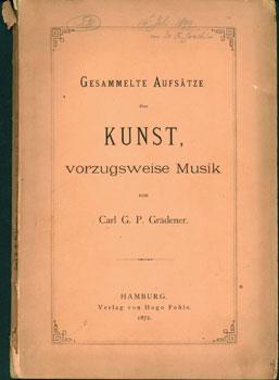 Gesammelte Aufsatze Uber Kunst, Vorzugsweise Musik.: Gradener, Carl G. P.