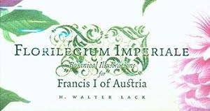 Florilegium Imperiale. Botanical Illustrations For Francis I of Austria.: Lack, H. Walter.