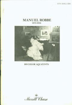 Manuel Robbe: 1872-1936, 100 Color Aquatints. Merrill: Merrill Chase Galleries;