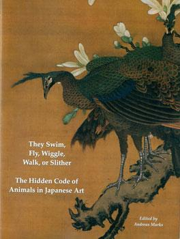 They Swim, Fly, Wiggle, Walk, or Slither: The Hidden Code of Animals in Japanese Art.: Marks, ...