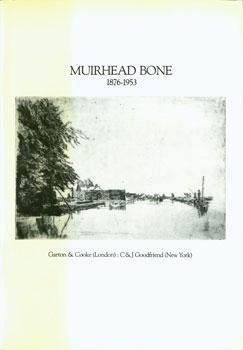 Muirhead Bone 1876-1953.: Garton & Cooke (London); C & J Goodfriend (New York).