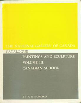 The National Gallery of Canada Catalogue. Paintings: Hubbard, R. H.;