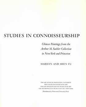 Studies In Connoisseurship: Chinese Paintings From the Arthur M. Sackler Collection in New York and...