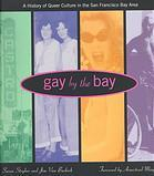 Gay by the Bay: A History of Queer Culture in the San Francisco Bay Area.