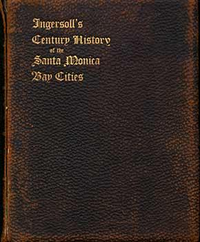 Ingersoll's Century History, Santa Monica Bay Cities. Prefaced with a Brief History of the ...