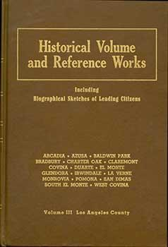 The Historical Volume and Reference Works, Volume III. Covering Arcadia, Azusa, Baldwin Park, ...