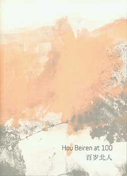 Hou Beiren at 100. February 20 - March 26, 2016.: Li Chen (Editor).