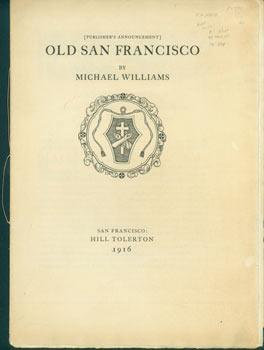 [Publisher's Announcement] Old San Francisco. (This is the Prospectus for a book, not the book it...
