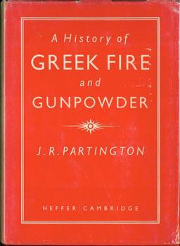 A History of Greek Fire and Gunpowder.: Partington, J. R.