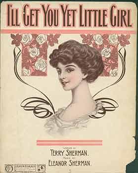 I'll Get You Yet Little Girl. (Sheet: Chas K. Harris,