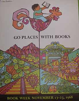 Go Places With Books. Book Week, November 17 - 23, 1968. (Exhibition Poster).