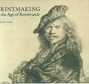 Printmaking in the Age of Rembrandt.: Clifford S. Ackley.
