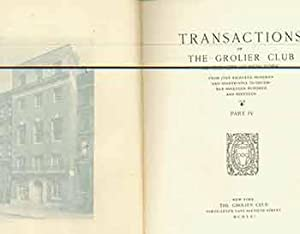 Transactions of The Grolier Club of The City of New York Part IV. One of an edition of four hundr...
