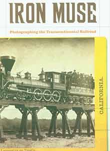 Iron Muse: Photographing the Transcontinental Railroad.