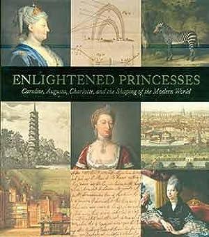 Enlightened Princesses: Caroline, Augusta, Charlotte, and the: Marschner, Joanna (Editor);