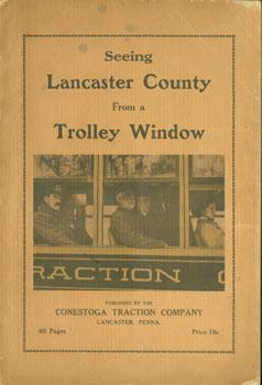 Seeing Lancaster County From A Trolley Window. Original Eighty Page First Edition.: Howard Wiegner ...