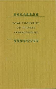 Some Thoughts On Private Typefounding. One of 200 copies, First Edition.: Paul Hayden Duensing.