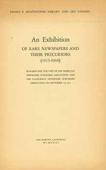 An Exhibition of Rare Newspapers and Their Precursors, 1515-1918 for the visit of the American Ne...