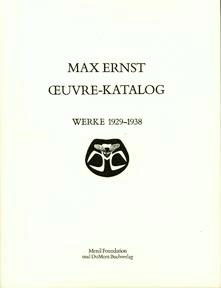 Max Ernst: OEuvre-katalog, 1929-1938. The Complete Paintings,: Spies, Werner, and