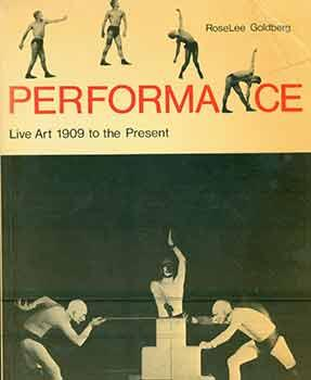 Performance: Lie Art 1909 to the Present. with 174 Illustrations.