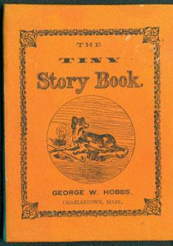 The Tiny Story Book. Numbered 70 of: George W. Hobbs;