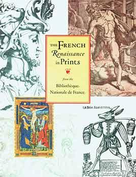 The French Renaissance in Prints From the Bibliothèque Nationale De France. (Catalogue of an exhi...