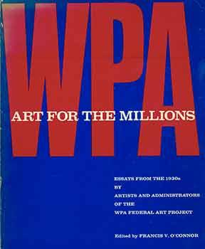 Art for the Millions: Essays from the 1930s by Artists and Administrators of the WPA Federal Art ...