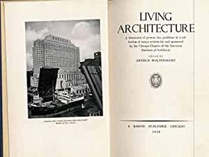 Living Architecture; A Discussion of Present Day Problems in a Collection of Essays Written for a...