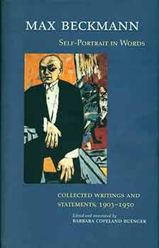 Max Beckmann: Self-Portrait in Words: Collected Writings and Statements, 1903-1950.