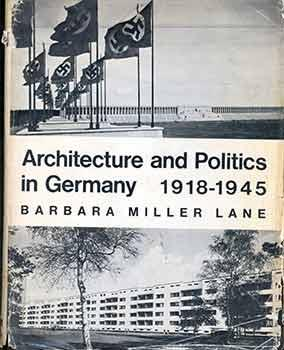 Architecture and Politics in Germany 1918-1945. (Signed by Peter Selz). (First edition).