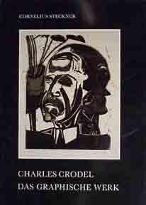 Charles Crodel: Graphic Work, 1919-1960.: Steckner, Cornelius.