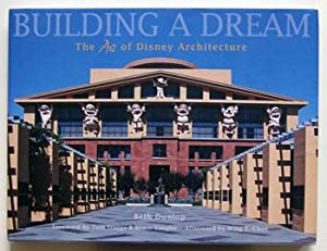 Building a Dream: The Art of Disney Architecture.: Dunlop, Beth.