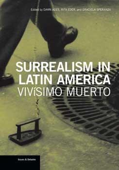 Surrealism in Latin America: Vivisimo Muerto.