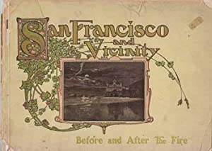 San Francisco and Vicinity Before and After the Big Fire. April 18th, 19th, and 20th, 1906.