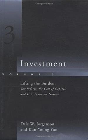 Investment: Lifting the Burden: Tax Reform, the Cost of Capital, and U.S. Economic Growth