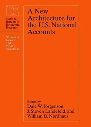 A New Architecture for the U.S. National Accounts (Studies in Income and Wealth)