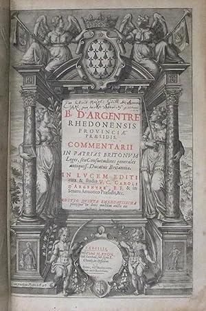 V.C.B. D'Argentré Rhedonensis provinciae praesidis Commentarii in: ARGENTRÉ Bertrand de