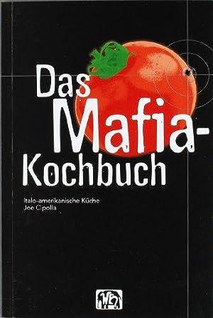Das Mafia-Kochbuch. Italo-amerikanische Küche.: Cipolla, Joe: