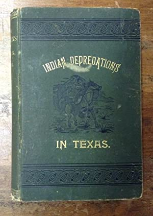 Indian Depredations in Texas: Reliable Accounts of Battles, Wars, Adventures, Forays, Murders, ...