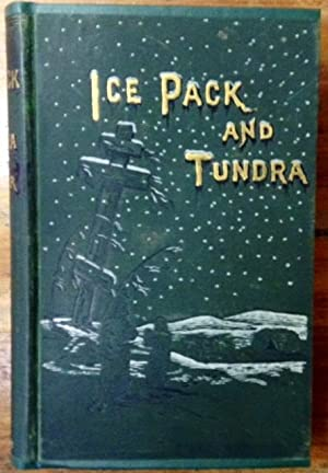 Ice-Pack and Tundra An Account of The Search for the Jeannette And a Sledge Journey Through Siberia...