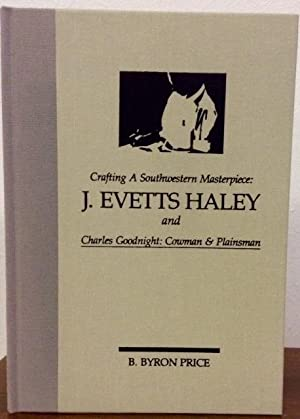 Crafting a Southwestern Masterpiece J. Evetts Haley and Charles Goodnight:Cowman & Plainsman: ...