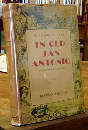Glamorous Days In Old San Antonio: Bushick, Frank H.
